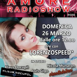 LORENZOSPEED presents AMORE Radio Show 688 Domenica 26 Marzo 2017 w NiCOLA MUNARON and KLAUS DOCUPiL