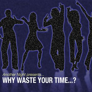 Another Night Presents ... 'Why Waste Your Time?'