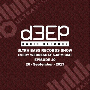 Ultra Bass Records Show 010 - September 20, 2017 on D3EP Radio Network