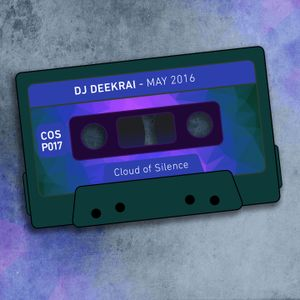 DJ Deekrai - May 2016 [COSP017] - Cloud Of Silence podcast
