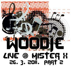 Woodie live @ Mister X - 26.03.2011. part 2