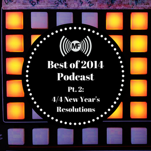 Best of 2014 Podcast Pt. 2: 4/4 New Year's Resolutions