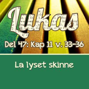 Lukas 11:33-36 – La lyset skinne (Dag E. Noreid)