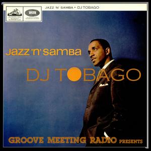 DJ TOBAGO - JAZZ N SAMBA for GROOVE MEETING