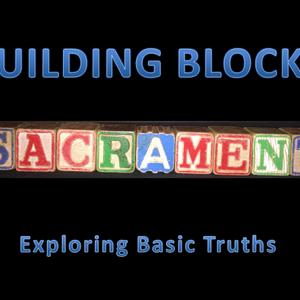 Building Blocks Part 6-Baptism and Communion