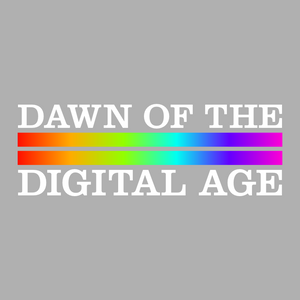 Dawn of the Digital Age - Episode 2