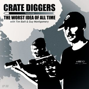 Crate Diggers - 30 - The Worst Idea of All Time
