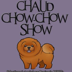 CHAUD CHOWCHOW SHOW  Mix by Benjamin WHIT3