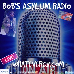 Bobs Asylum Radio Show recorded live 4/17/17 only @whatever68.com
