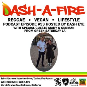 EP #53 W/ MARY & GERMAN FROM GREEN SATURDAY LA HOSTED BY DASH EYE-REGGAE & VEGAN PODCAST