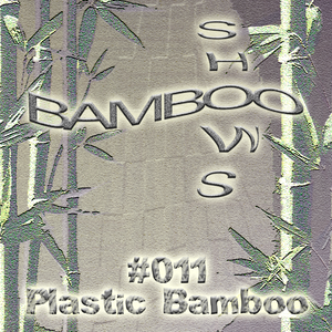 Bamboo Shows 011 - Plastic Bamboo - 11.07.18