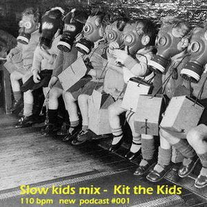 Slow kids mix - Kit the Kids 110 bpm new podcast #001