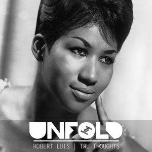 Tru Thoughts Presents Unfold 26 08 18 with Aretha Franklin
