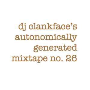 DJ CLANKFACE'S QUEUE-RATED MIXTAPE 026