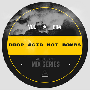 Drop Acid Not Bombs (VOL.4)