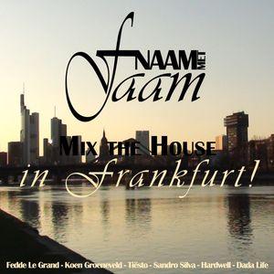 Naam Met Faam - Mix the House in Frankfurt!