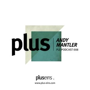 Plus Eins Podcast 008 | Guestmix by Andy Mantler