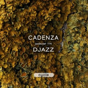 Cadenza Podcast | 114 - Djazz (Cycle)