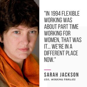 Episode 80: Sarah Jackson OBE, CEO of Working Families