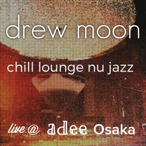 Drew Moon / Live @ adee Osaka (Lounge/Broken Beat/Nu Jazz Mix)