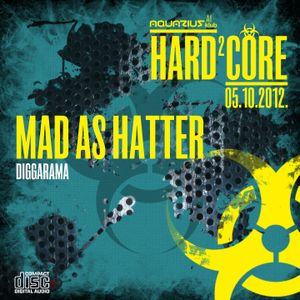 MAD AS HATTER - Live @ Hard²Core (Aquarius A1, Zagreb - 05.10.2012)