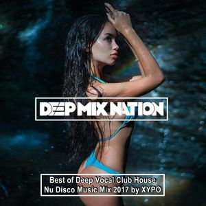 DeepMixNation ♦ Best of Deep Vocal Club House, Nu Disco Music Mix 07-03-17 ♦ by XYPO