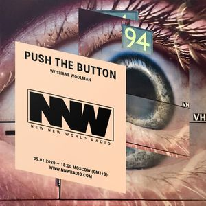 Push The Button w/ Shane Woolman - 9th January 2019