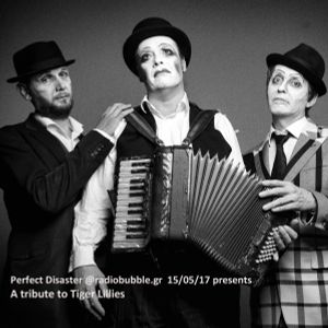 Perfect Disaster @radiobubble.gr, 15/05/2017, a tribute to The Tiger Lillies