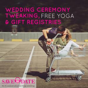 037: Wedding Ceremony tweaking, free yoga & gift registries