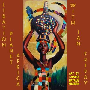 Libation Planet Africa with Ian Friday 6-29-18