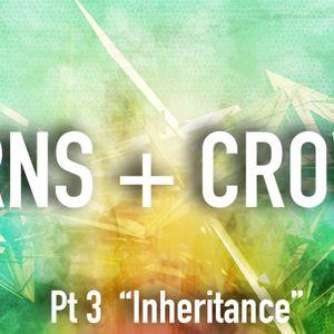"""Thorns + Crowns Pt 3.  """"Inheritance"""""""