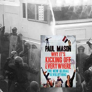 Andrew Flood reviews 'Why its kicking off everywhere' by Paul Mason with discussion