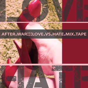 After.War:::Love.vs.Hate.Mix.Tape