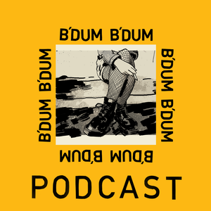 B'DUM B'DUM Podcast #1 - The Days Are Short When You Work