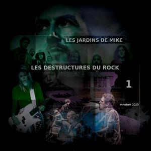 LES JARDINS DE MIKE : LES DESTRUCTURES DU ROCK  PARTIE 1