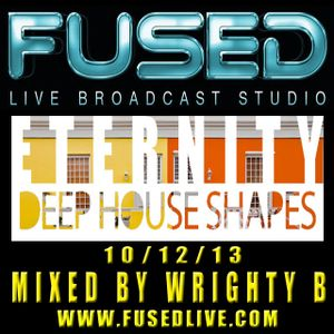 FusedLive - Eternity Deep House Shapes 10-12-13 (Mixed By Wrighty B)