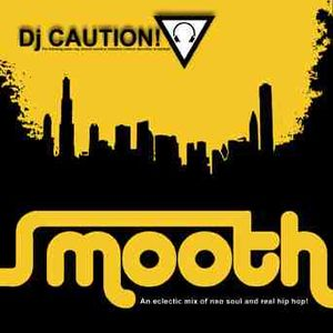 Dj Caution Presents: Smooth (An Eclectic Mix of Neo Soul and Real Hip Hop)