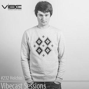 Holchin @ Vibecast Sessions #232 - Vibe FM Romania