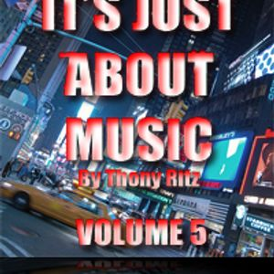 It's Just About Music By Thony Ritz (Volume 5)