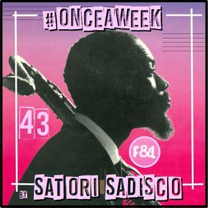 #ONCEAWEEK 0043 by SATORI SADISCO