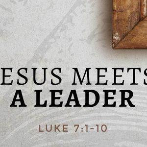Jesus Meets a Leader [Luke 7:1-10]