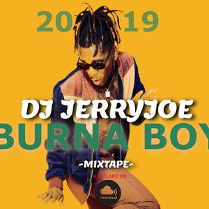 Dj jerryjoe Burna boy mixtape 2019 ft Gbona,On the low,Ye
