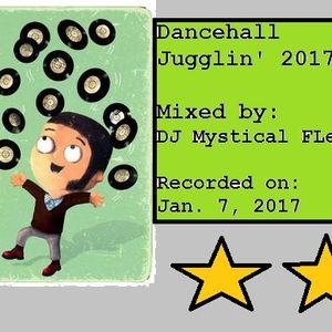 Dancehall Jugglin' 2017 Mix(DJ Mystical FLex)(Jan. 7, 2017)