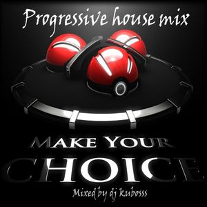 Make your choice progressive house mix