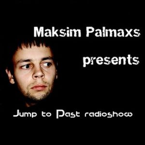 Maksim Palmaxs - Jump to Past radio show Episode #041