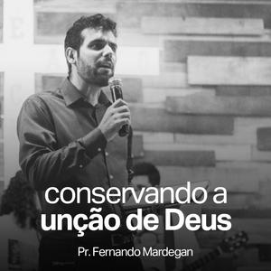 Conservando a Unção de Deus // Pr. Fernando Mardegan