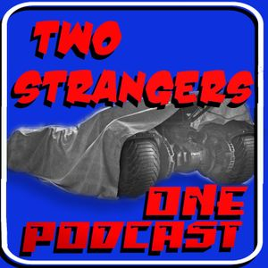 Ep 152: Chicks Dig The Batmobile - TWO STRANGERS ONE PODCAST