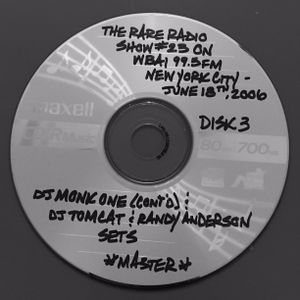 THE RARE RADIO SHOW #23 ON WBAI 99.5FM IN NYC (PT.3) - 6/18/06 - DJ MONK ONE (CONT'D) & TOMCAT/RANDY