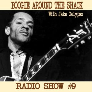 Boogie Around The Shack Radio Show #9