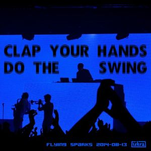 Clap Your Hands Do The Swing (Flying Sparks 2014-08-13)